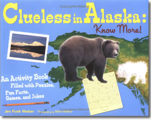 Clueless in Alaska: Know More!: An Activity Book Filled with Puzzles, Fun Facts, Games and Jokes - Alaska Books for Kids