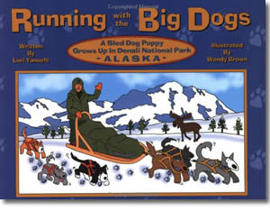 Running with the Big Dogs: A Sled Dog Puppy Grows Up in Denali National Park, Alaska - Alaska Books for Kids
