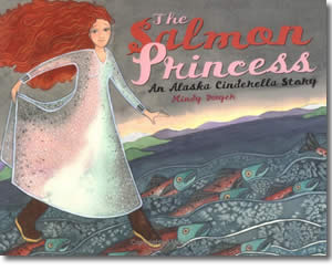 The Salmon Princess: An Alaska Cinderella Story - Alaska Books for Kids
