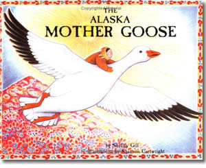 The Alaska Mother Goose: North Country Nursery Rhymes - Alaska Books for Kids