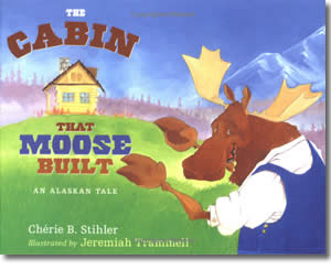 The Cabin That Moose Built - Alaska Books for Kids