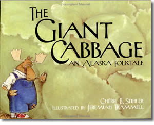 The Giant Cabbage - An Alaska Folktale - Alaska Books for Kids