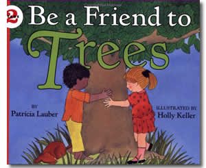 Be a Friend to Trees- Arbor Day Books for Kids