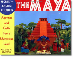 Secrets of Ancient Cultures: The Maya--Activities and Crafts from a Mysterious Land - Cinco de Mayo Crafts and Activities for Kids