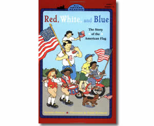 Red, White and Blue - The Story of the American Flag - Fun Flag Day Books for Kids