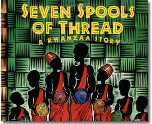 Seven Spools of Thread: A Kwanzaa Story - Kwanzaa Books for Kids