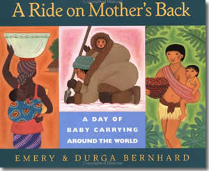 A Ride on Mother's Back: A Day of Baby Carrying around the World - Mother's Day Books for Kids
