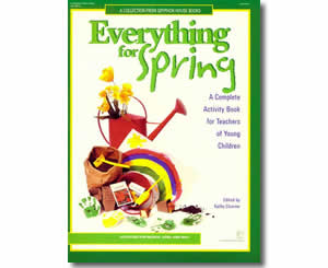 Everything for Spring: A Complete Activity Book for Teachers of Young Children : Activities for March, April, and Ma  - Spring Crafts and Activities for Kids