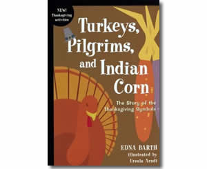 Turkeys, Pilgrims, and Indian Corn : The Story of the Thanksgiving Symbols - Thanksgiving Books for Kids