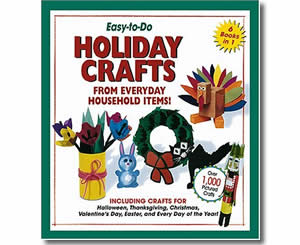 Easy-To-Do Holiday Crafts From Everyday Household Items!: Including Crafts for Halloween, Thanksgiving, Christmas, Valentine's Day, Easter, and Every Day of the Year! - Thanksgiving Crafts for Teachers